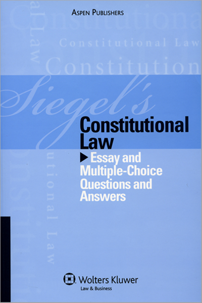 Siegels Constitutional Law Essay Multiple Choice Quest Answer 2009