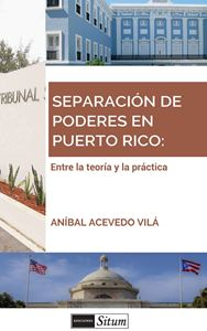 Picture of Separación de Poderes en Puerto Rico: Entre la teoría y la práctica  / Aníbal Acevedo Vilá