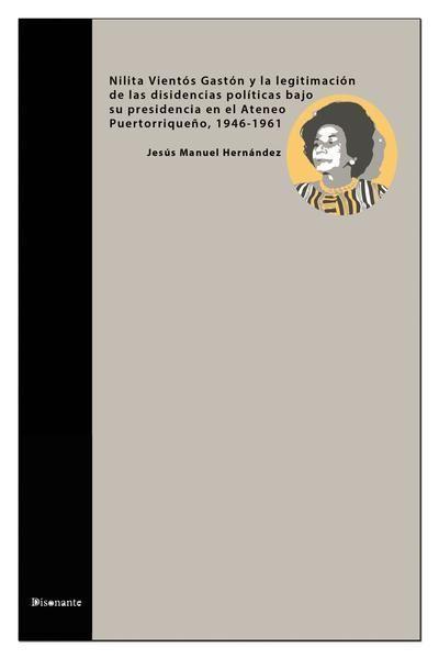 Picture of Nilita Vientós Gastón y la legitimación de las disidencias políticas bajo su presidencia en el Ateneo Puertorriqueño 1946-1961 (LOD)