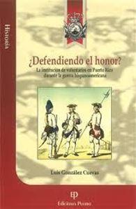 Picture of ¿Defendiendo el honor? La institucion de voluntarios en Puerto Rico durante la guerra hispanoamerica