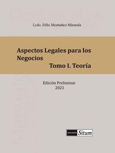 Picture of Aspectos Legales para los Negocios Tomo I. Teoría / Felix Montañez Miranda 2018