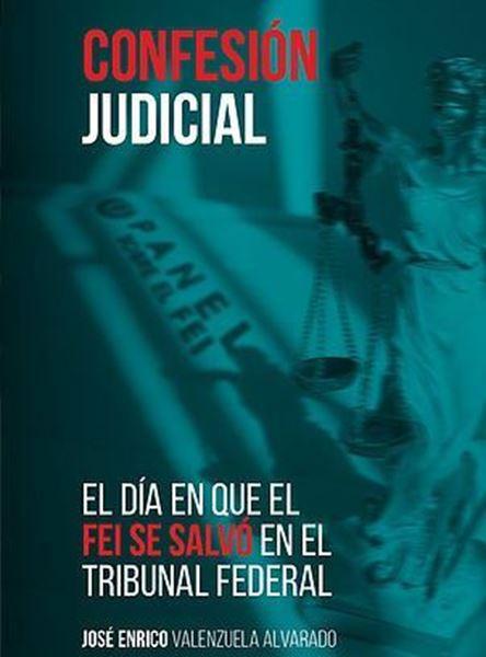 Picture of Confesión Judicial. El día en que el FEI se salvó en el Tribunal Federal
